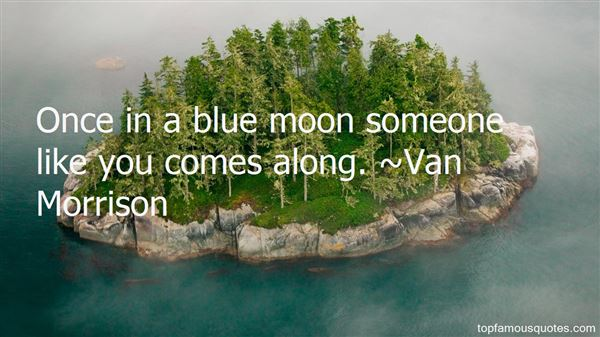 Quotes About Once In A Blue Moon
