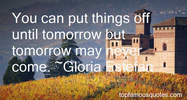 Quotes About Tomorrow May Never Come
