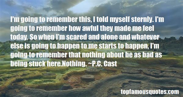 Quotes About Being Scared And Alone