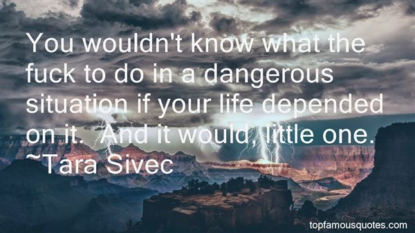 Quotes About Dangerous Life