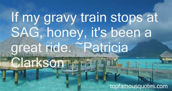 Quotes About The Gravy Train