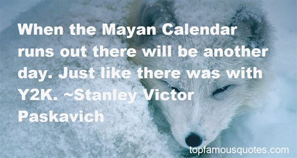 Quotes About The Mayan Calendar