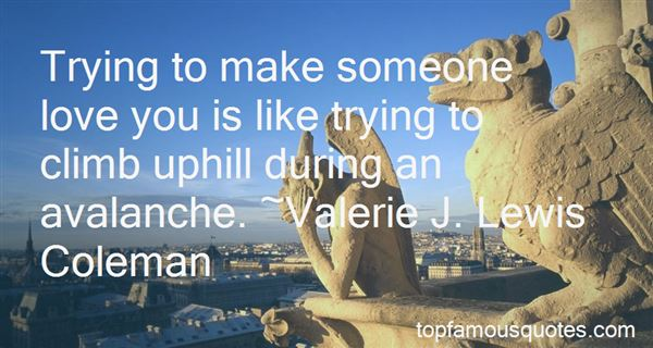 Quotes About Trying To Make Someone Love You