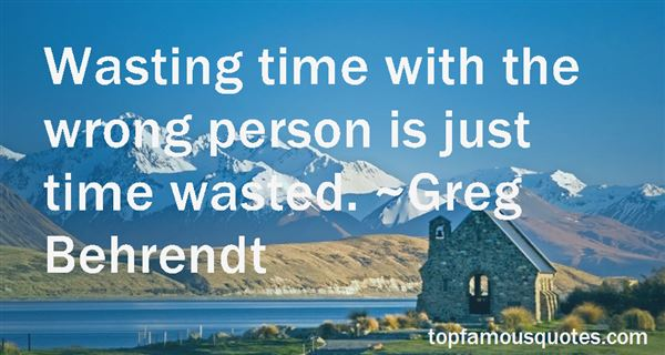 Quotes About Wasting Time With The Wrong Person